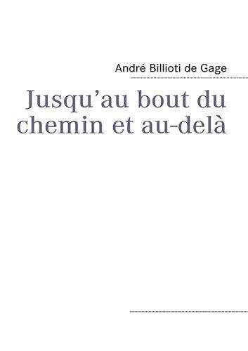 Jusqu?au bout du chemin et au-delà par Andre Billioti de Gage