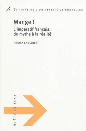 Mange ! L'imperatif francais, du mythe à la réalité par Annick Englebert