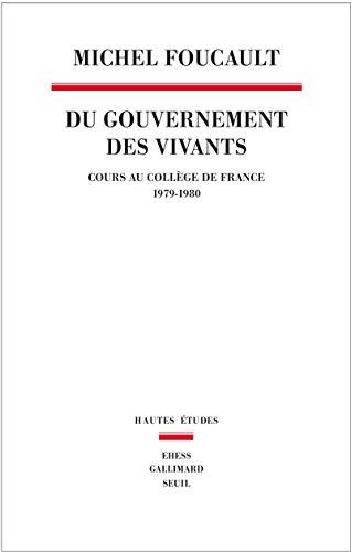 Du Gouvernement des vivants. Cours au Collège de France (1979-1980)