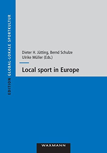Local Sport in Europe: Proceedings of the Fourth Eass Conference 31.05.-03.06.2007 in Munster (Edition Global-lokale Sportkultur)