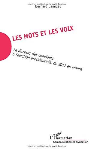Les mots et les voix: Le discours des candidats à l'élection présidentielle de 2017 en France par Bernard Lamizet