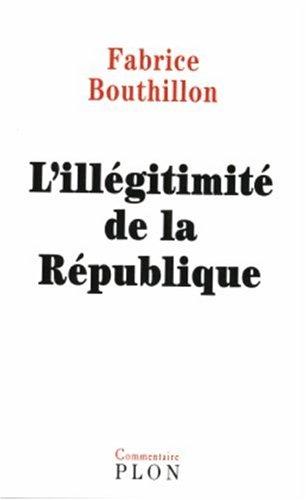 L'Illgitimit de la Rpublique : Considrations de l'histoire politique de la France au XIXe sicle (1851-1914)