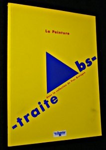 La peinture abstraite dans la collection du FRAC Bretagne. Le Quartier, centre d art de Quimper, du 31 mai au 31 août 1991