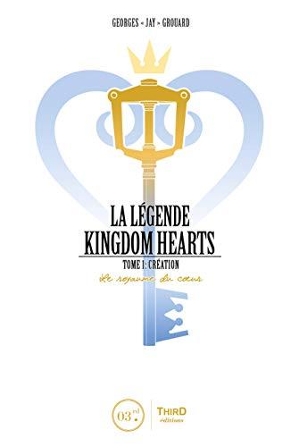 Création - Le royaume du cœur: Retour sur la création d'une saga de légende (La légende de Kingdom Hearts t. 1) par Georges