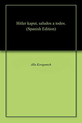 Hitler kaput, saludos a todos.