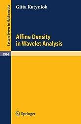 Affine Density in Wavelet Analysis (Lecture Notes in Mathematics) by Gitta Kutyniok (2007-07-12)