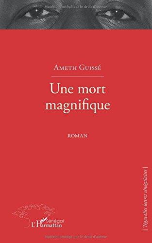 Une mort magnifique : Roman par Ameth Guissé