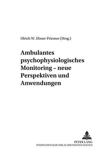Ambulantes psychophysiologisches Monitoring – neue Perspektiven und Anwendungen (Psychophysiologie in Labor und Feld)