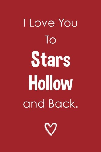 I Love You To Stars Hollow And Back (6x9 Journal): Lightly Lined, 120 Pages, Perfect for Notes, Journaling, Mother's Day and Christmas Gifts