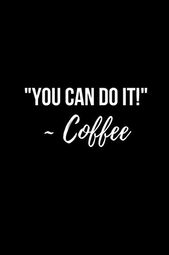 You Can Do It ~ Coffee: Funny Coffee Notebook Dream Creamer