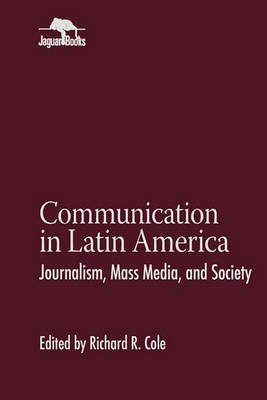 [Communication in Latin America: Journalism, Mass Media, and Society] (By: Richard R. Cole) [published: August, 1997]