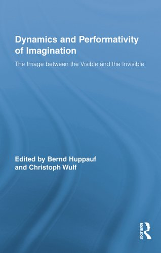 Dynamics and Performativity of Imagination: The Image between the Visible and the Invisible (Routledge Research in Cultural and Media Studies)