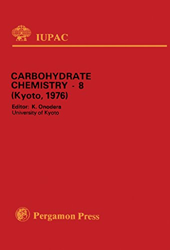 Carbohydrate Chemistry-8: Plenary Lectures Presented at the Eighth International Symposium on Carbohydrate Chemistry, Kyoto, Japan 16 - 20 August 1976 (IUPAC Publications) (English Edition)