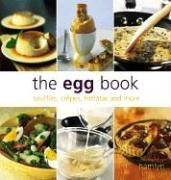 The Egg Book: Souffles, Crepes, Frittatas and More by Hill, Nicola (2004) Paperback