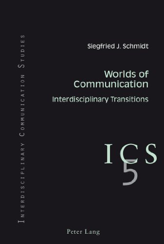 Worlds of Communication: Interdisciplinary Transitions. In collaboration with Colin B. Grant and Tino G.K. Meitz (Interdisciplinary Communication Studies) by Siegfried J. Schmidt (2011-06-06)