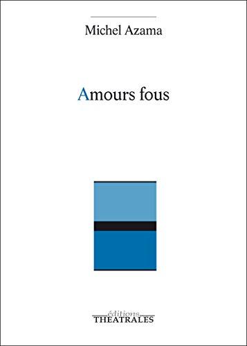 Amours fous (Répertoire contemporain)