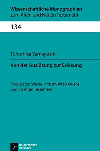 Von der Auslösung zur Erlösung: Studien zur Wurzel PDY im Alten Orient und im Alten Testament (Wissenschaftliche Monographien zum Alten und Neuen Testament)