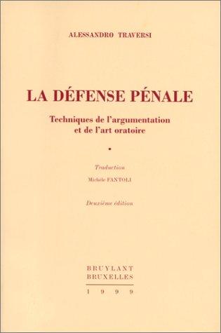 La défense pénale : Techniques de l'argumentation et de l'art oratoire par Alessandro Traversi