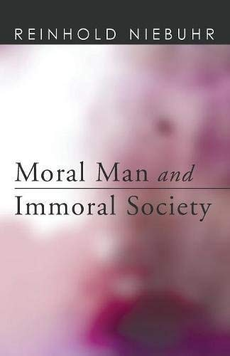 Moral Man and Immoral Society: A Study in Ethics and Politics by Reinhold Niebuhr (2010-08-01)