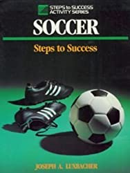Teaching Soccer: Steps to Success (Steps to Success Activity Series) by Joseph A. Luxbacher (1991-08-02)