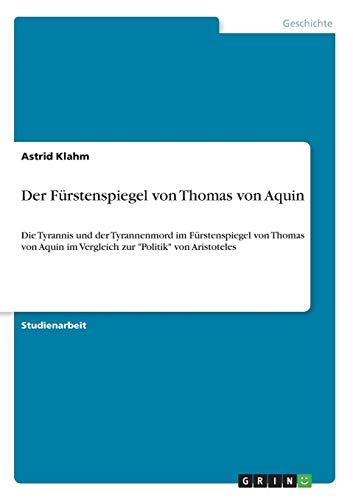 """Der Fürstenspiegel von Thomas von Aquin: Die Tyrannis und der Tyrannenmord im Fürstenspiegel von Thomas von Aquin im Vergleich zur """"Politik"""" von Aristoteles"""