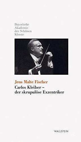 Carlos Kleiber - der skrupulöse Exzentriker (Kleine Bibliothek der Bayerischen Akademie der Schönen Künste, Band 1)