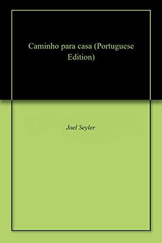 Caminho para casa (Portuguese Edition) por Joel  Seyler