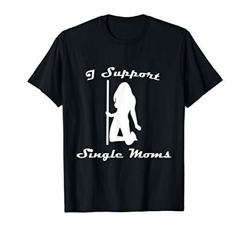 I Support Single Moms T-Shirt -