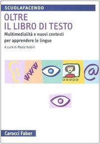 Oltre il libro di testo. Multimedialità e nuovi contesti per apprendere le lingue (Scuolafacendo. Manuali)