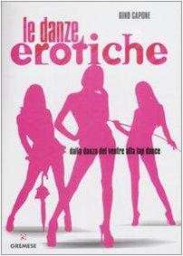 Danze erotiche. Dalla danza del ventre alla lap dance (Hobby e sport) por Rino Capone