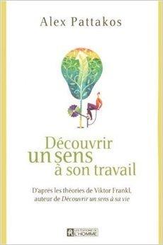 Découvrir un sens à son travail : D'après les théories de Viktor Frankl, auteur de Découvrir un sens à sa vie de Alex Pattakos ( 15 novembre 2006 )