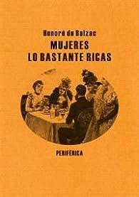 Mujeres Lo Bastante Ricas par Honoré de Balzac