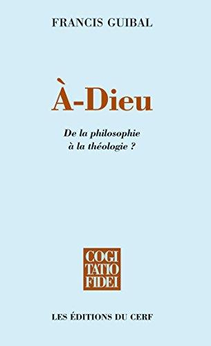 À-Dieu : De la philosophie à la théologie ? (Cogitatio Fidei)
