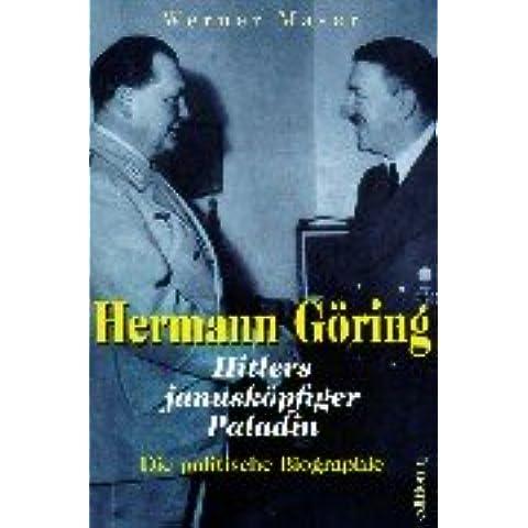Hermann Göring. Hitlers janusköpfiger Paladin. Die politische