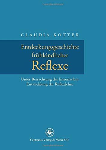 Entdeckungsgeschichte frühkindlicher Reflexe: Unter Betrachtung der historischen Entwicklung der Reflexlehre (Neuere Medizin- und Wissenschaftsgeschichte, Band 25)