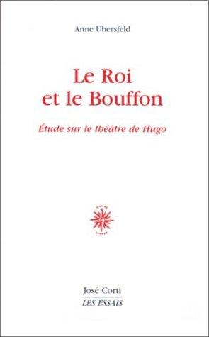 Le Roi et le Bouffon : Essai sur le théâtre de Hugo