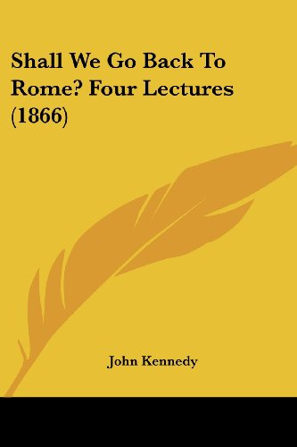 Shall We Go Back to Rome? Four Lectures (1866)