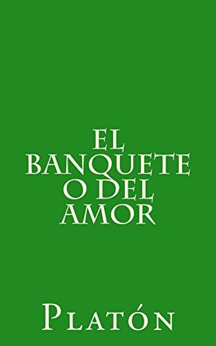 El banquete o del amor de [Platón]