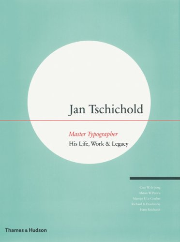 Jan Tschichold - Master Typographer: His Life, Work & Legacy: His Life, Work and Legacy