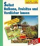 Selbst Balkone, Freisitze und Vordächer bauen