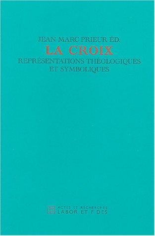 La Croix : Représentations théologiques et symboliques par Jean-Marc Prieur