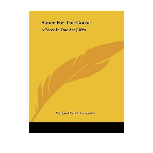 Sauce for the Goose: A Farce in One Act (1899) (Paperback) - Common