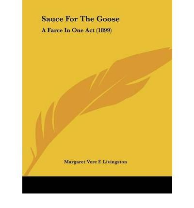 Sauce for the Goose: A Farce in One Act (1899) (Paperback) - Common par By (author) Margaret Vere Farrington Livingston