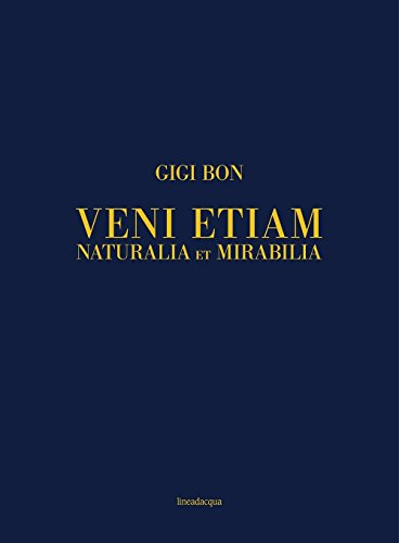 Veni etiam. Naturalia et mirabilia. Ediz. italiana e inglese por Gigi Bon