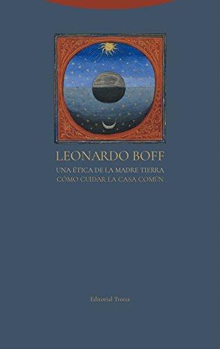 Una ética de la Madre Tierra: Cómo cuidar la Casa Común (Estructuras y procesos. Religión) por Leonardo Boff