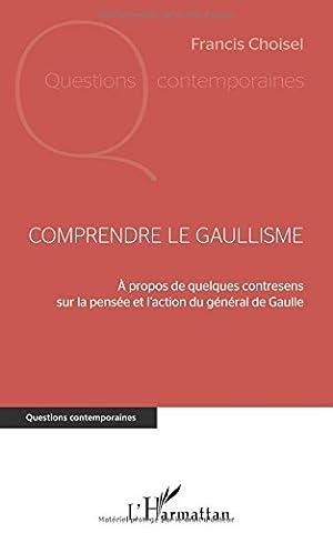 Histoire Contemporaine Politique Et Sociale - Comprendre le gaullisme: A propos de quelques