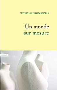 Un monde sur mesure - Nathalie Skowronek - Babelio