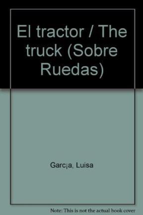 El tractor/The truck (Sobre ruedas)