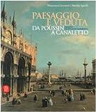 Paesaggio e veduta da Poussin a Canaletto. Dipinti da Palazzo Barberini. Catalogo della mostra (Torino, 13 gennaio-14 maggio 2006). Ediz. italiana e inglese