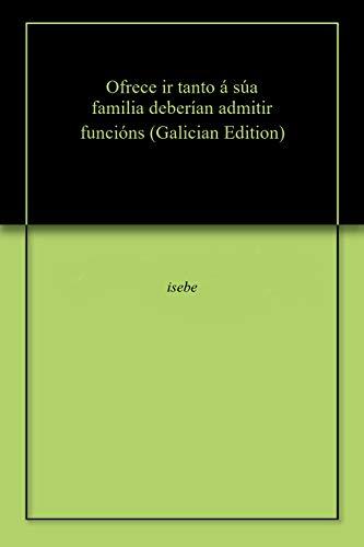 Ofrece ir tanto á súa familia deberían admitir funcións (Galician Edition) por isebe